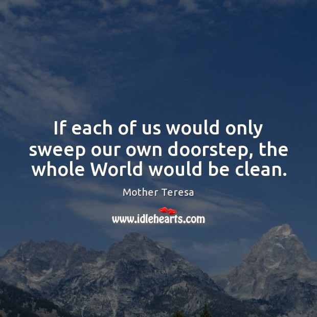 Image, If each of us would only sweep our own doorstep, the whole World would be clean.