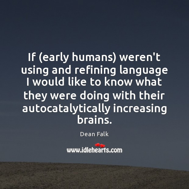 If (early humans) weren't using and refining language I would like to Image