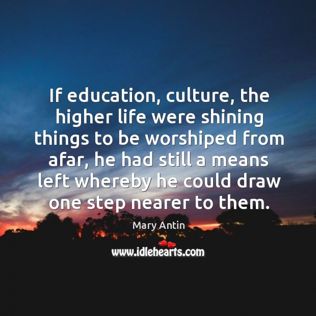 If education, culture, the higher life were shining things to be worshiped from afar Image