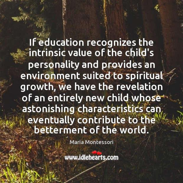 If education recognizes the intrinsic value of the child's personality and provides Image
