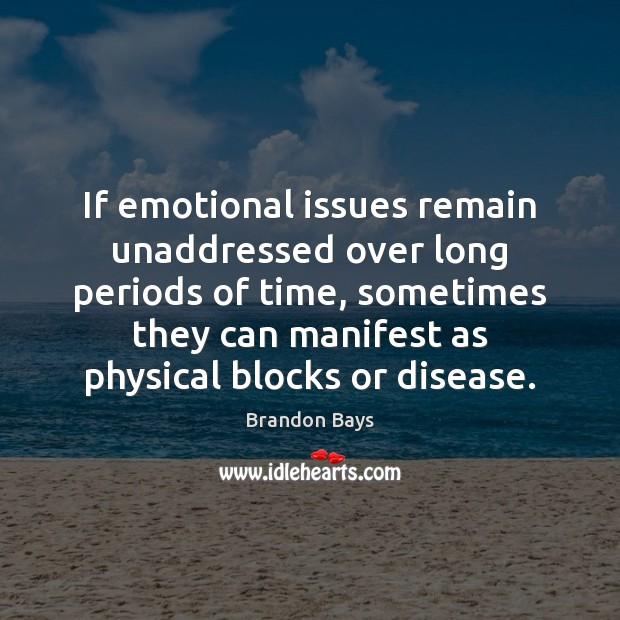 Image, If emotional issues remain unaddressed over long periods of time, sometimes they