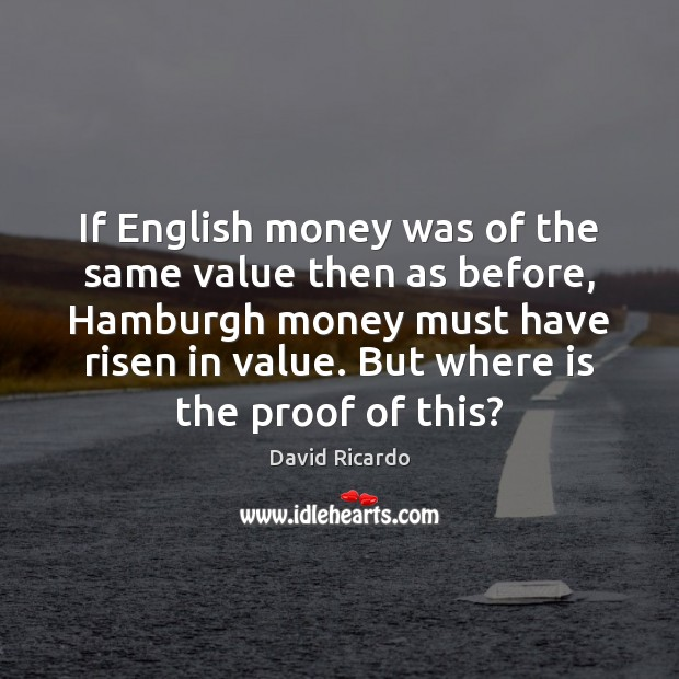 If English money was of the same value then as before, Hamburgh David Ricardo Picture Quote