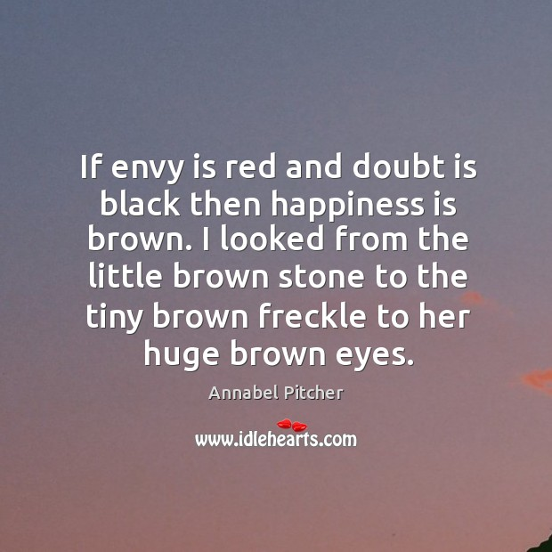 Image, If envy is red and doubt is black then happiness is brown.