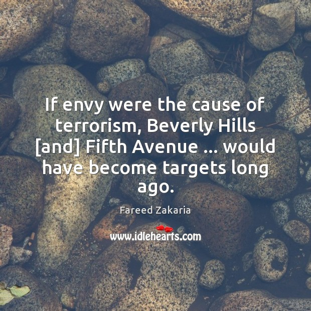 If envy were the cause of terrorism, Beverly Hills [and] Fifth Avenue … Fareed Zakaria Picture Quote