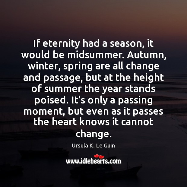If eternity had a season, it would be midsummer. Autumn, winter, spring Winter Quotes Image