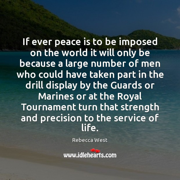 If ever peace is to be imposed on the world it will Rebecca West Picture Quote