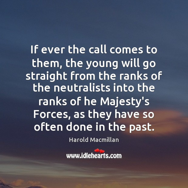 If ever the call comes to them, the young will go straight Harold Macmillan Picture Quote
