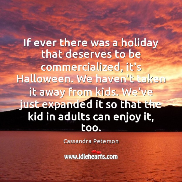 If ever there was a holiday that deserves to be commercialized, it's Halloween Quotes Image