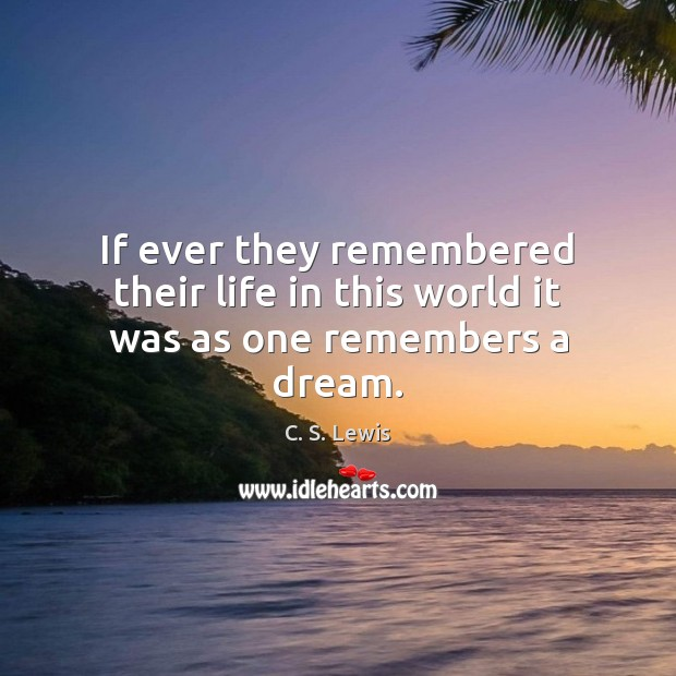 Image, If ever they remembered their life in this world it was as one remembers a dream.