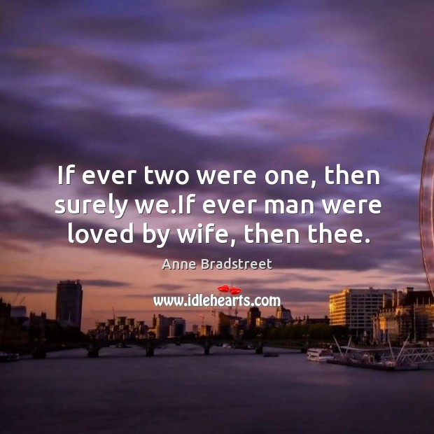 If ever two were one, then surely we.if ever man were loved by wife, then thee. Image