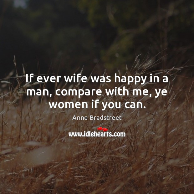 Image, If ever wife was happy in a man, compare with me, ye women if you can.
