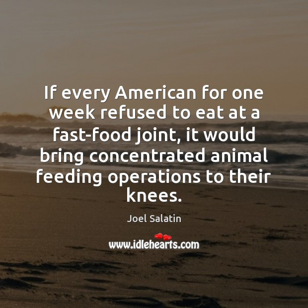 If every American for one week refused to eat at a fast-food Joel Salatin Picture Quote