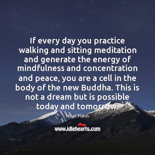 Image, If every day you practice walking and sitting meditation and generate the