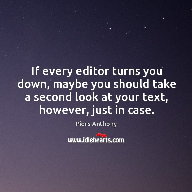 If every editor turns you down, maybe you should take a second look at your text, however, just in case. Image