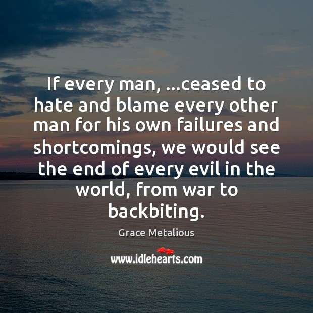 Image, If every man, …ceased to hate and blame every other man for