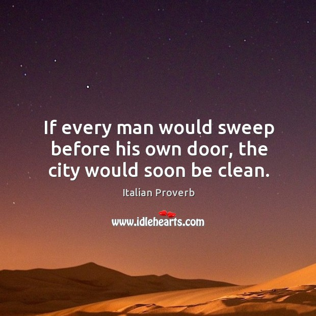 If every man would sweep before his own door, the city would soon be clean. Image