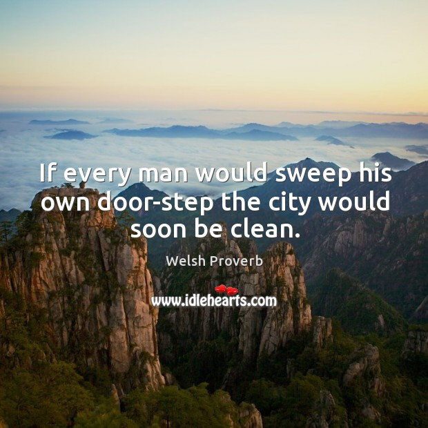 Image, If every man would sweep his own door-step the city would soon be clean.