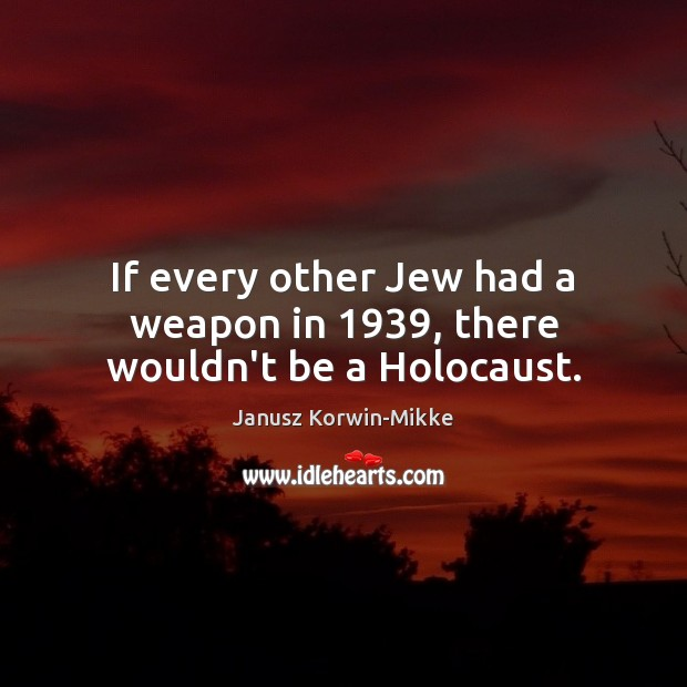 If every other Jew had a weapon in 1939, there wouldn't be a Holocaust. Image