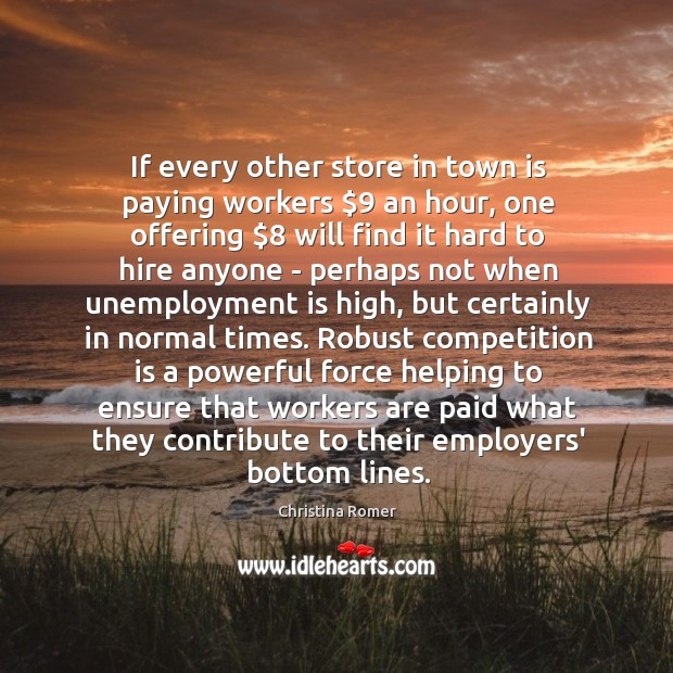 If every other store in town is paying workers $9 an hour, one Unemployment Quotes Image