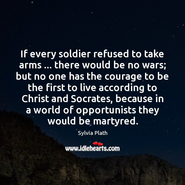 Image, If every soldier refused to take arms … there would be no wars;