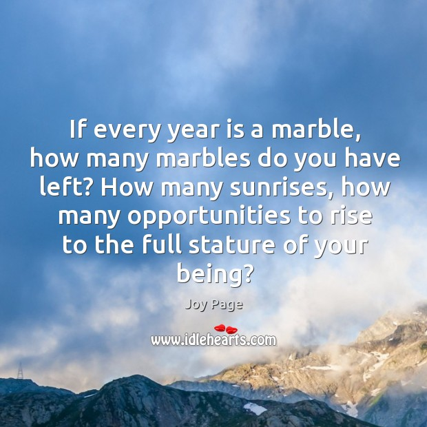 If every year is a marble, how many marbles do you have left? Image