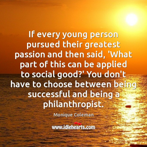 If every young person pursued their greatest passion and then said, 'What Being Successful Quotes Image