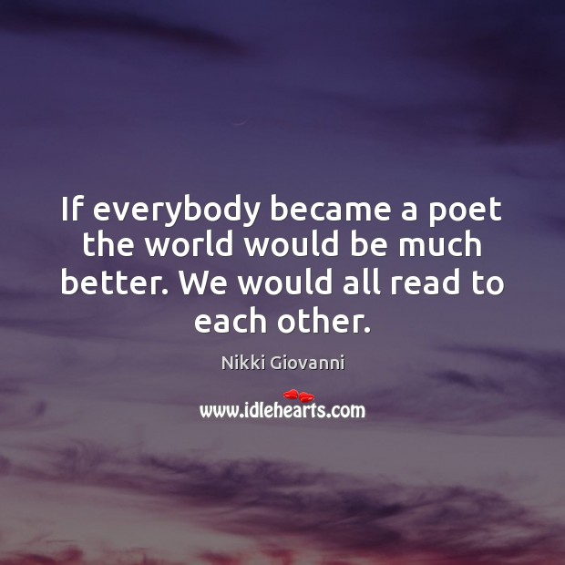 Image, If everybody became a poet the world would be much better. We