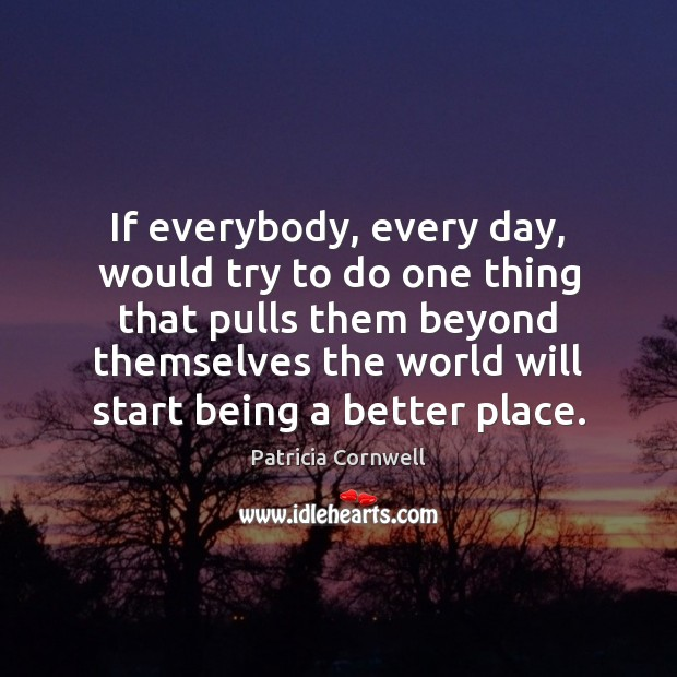 Image, If everybody, every day, would try to do one thing that pulls