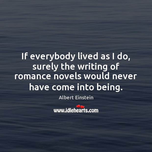 Image, If everybody lived as I do, surely the writing of romance novels