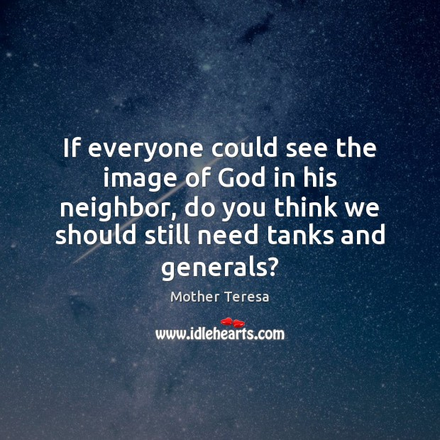 If everyone could see the image of God in his neighbor, do Mother Teresa Picture Quote