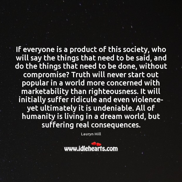 Image, If everyone is a product of this society, who will say the