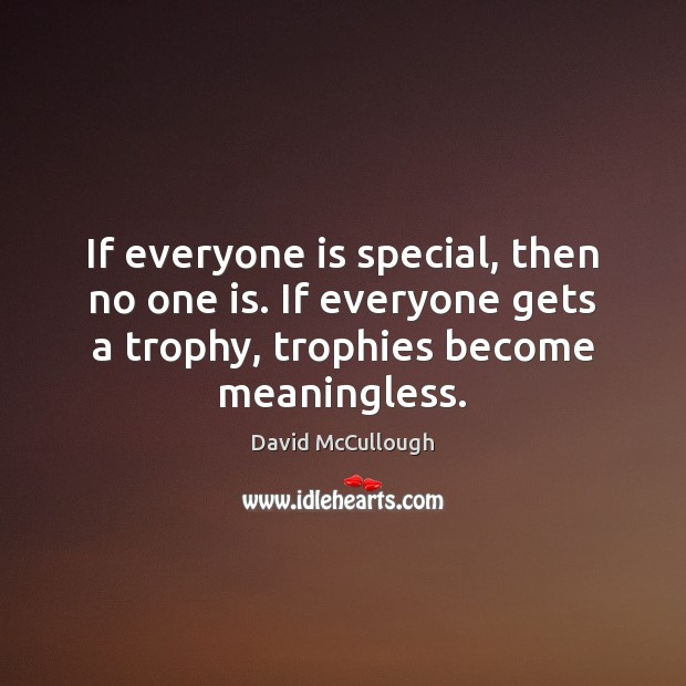 If everyone is special, then no one is. If everyone gets a Image