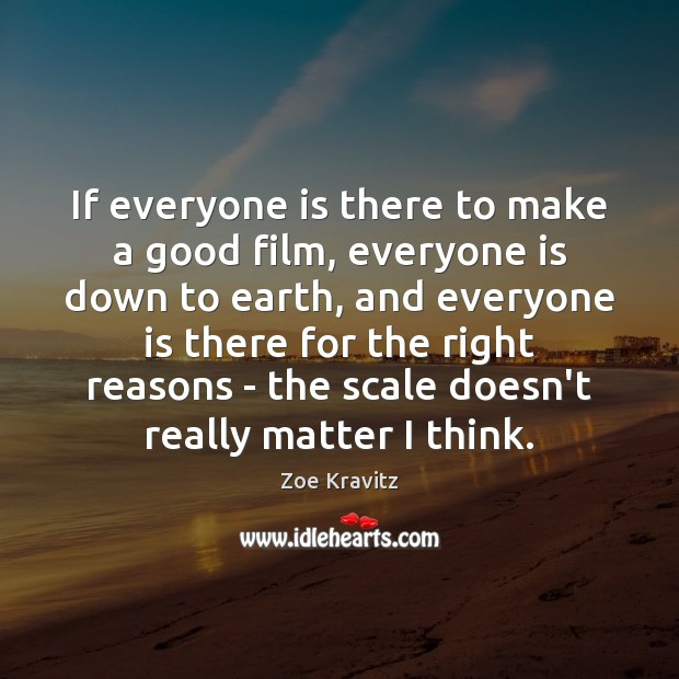 If everyone is there to make a good film, everyone is down Zoe Kravitz Picture Quote