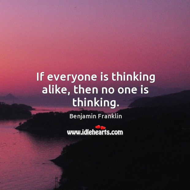 Image, If everyone is thinking alike, then no one is thinking.