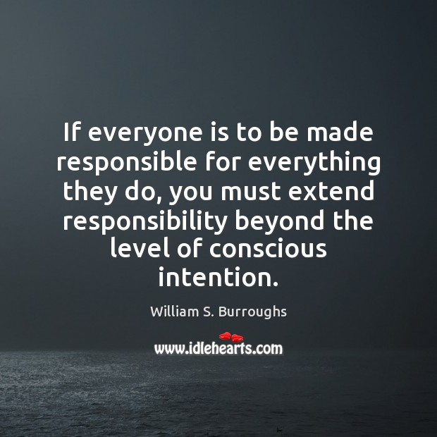 Image, If everyone is to be made responsible for everything they do, you