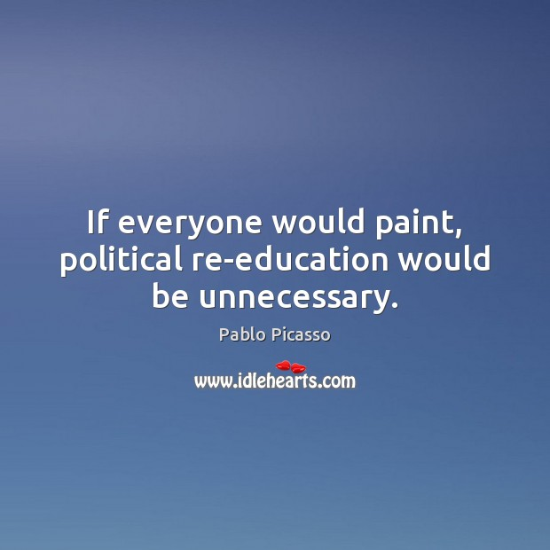 Image, If everyone would paint, political re-education would be unnecessary.