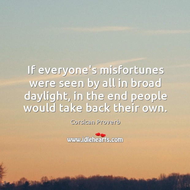 Image, If everyone's misfortunes were seen by all in broad daylight, in the end people would take back their own.
