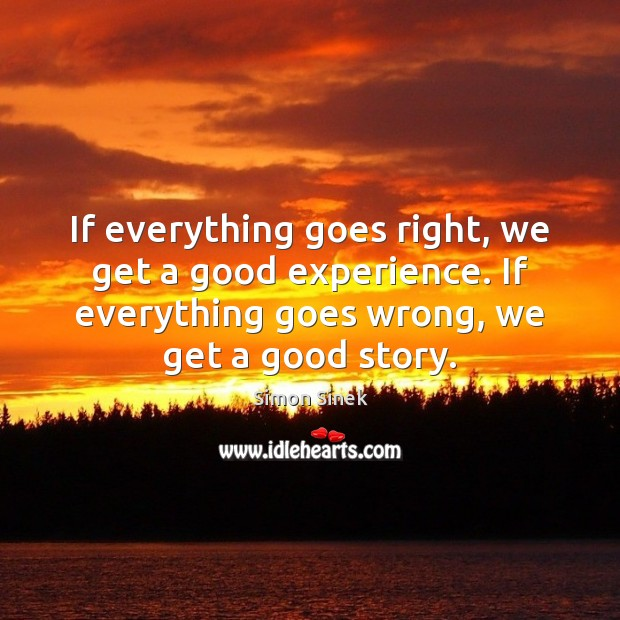 If everything goes right, we get a good experience. If everything goes Image