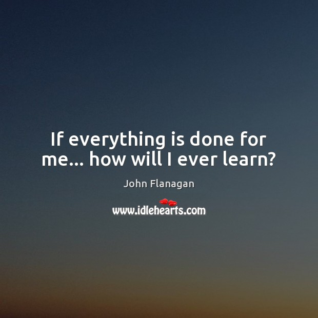 If everything is done for me… how will I ever learn? Image