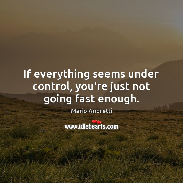 Image, If everything seems under control, you're just not going fast enough.