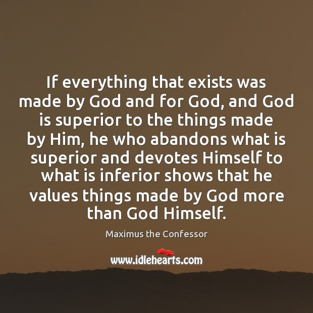 If everything that exists was made by God and for God, and Image