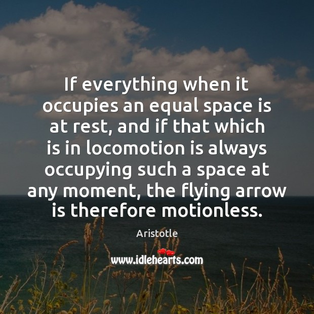 If everything when it occupies an equal space is at rest, and Image