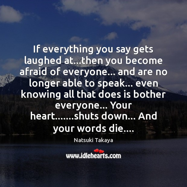If everything you say gets laughed at…then you become afraid of Image
