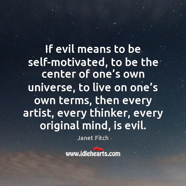 Image, If evil means to be self-motivated, to be the center of one'