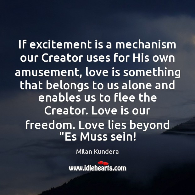 If excitement is a mechanism our Creator uses for His own amusement, Milan Kundera Picture Quote