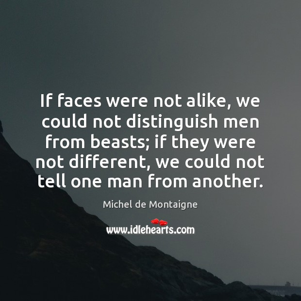Image, If faces were not alike, we could not distinguish men from beasts;