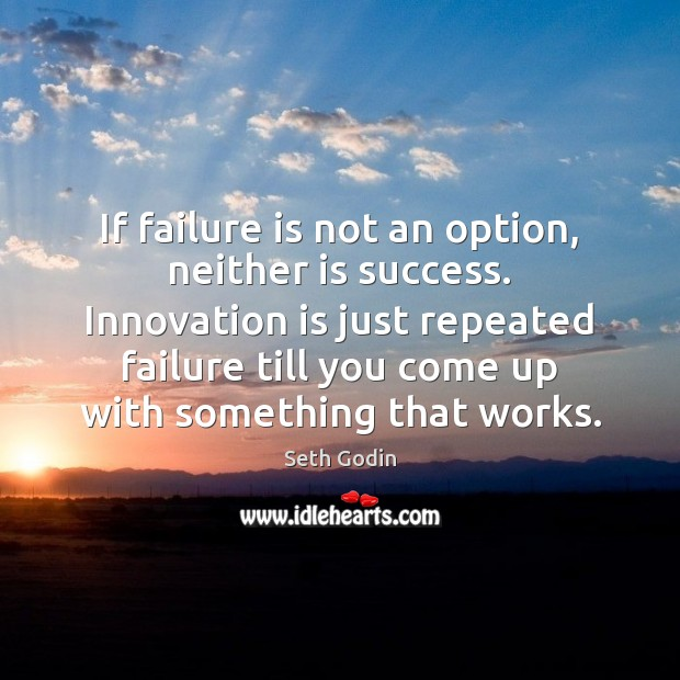 If failure is not an option, neither is success. Innovation is just Innovation Quotes Image