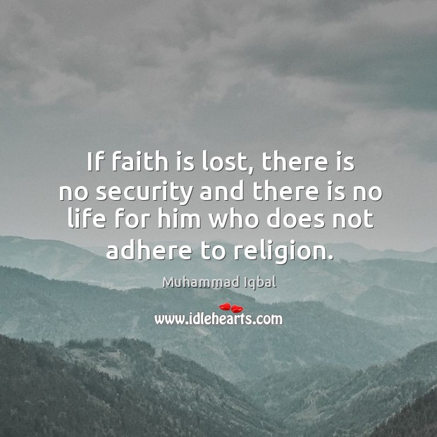 If faith is lost, there is no security and there is no life for him who does not adhere to religion. Image