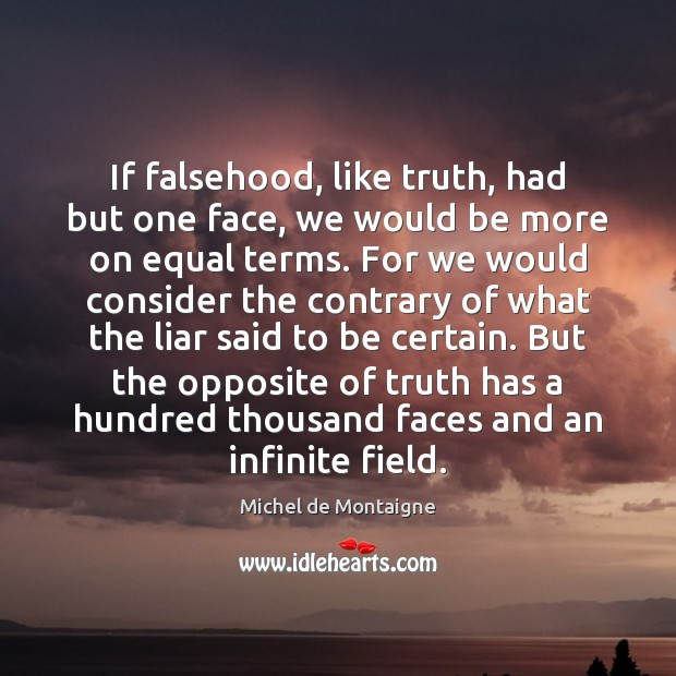 If falsehood, like truth, had but one face, we would be more Image