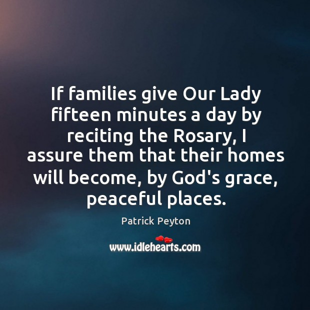 If families give Our Lady fifteen minutes a day by reciting the Image
